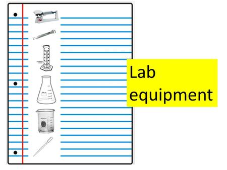 Lab equipment. Triple-beam balance Used to measure mass (in grams) Make sure all balances are at 0 and the scale is pointing to 0 prior to using Place.