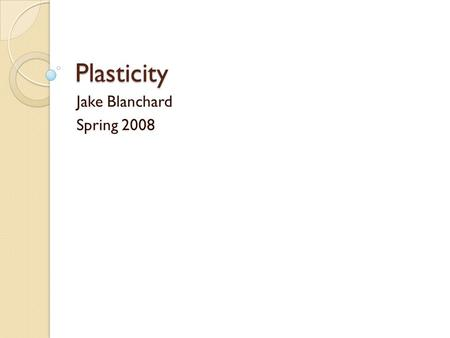 Plasticity Jake Blanchard Spring 2008. Analysis of Plastic Behavior Plastic deformation in metals is an inherently nonlinear process Studying it in ANSYS.