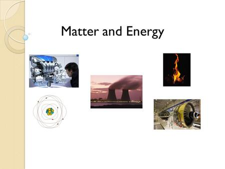 Matter and Energy. Drill Answer the following: 1) List 3 types of energy: 2) List 2 types of work: