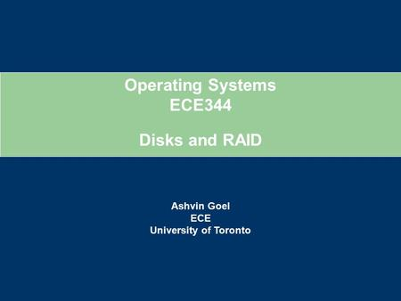 Operating Systems ECE344 Ashvin Goel ECE University of Toronto Disks and RAID.
