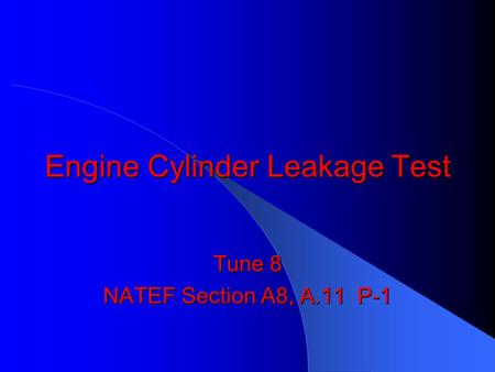 Engine Cylinder Leakage Test Tune 8 NATEF Section A8, A.11 P-1.