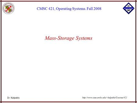 Dr. Kalpakis CMSC 421, Operating Systems. Fall 2008  Mass-Storage Systems.