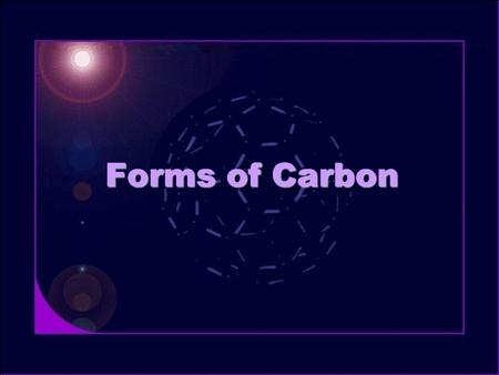Forms of Carbon. Diamond Covalent crystals: C, Si, Ge, SiC Strong sp 3  bonds form tetrahedral structure Face Centered Cubic lattice (fcc) –8 C atoms.