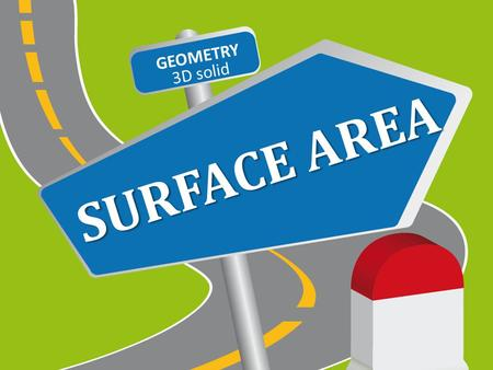 SURFACE AREA GEOMETRY 3D solid SOLID SHAPES AND THEIR FACES SOLID FIGURE Enclose a part of space COMPOSITE SOLID It is made by combining two or more.
