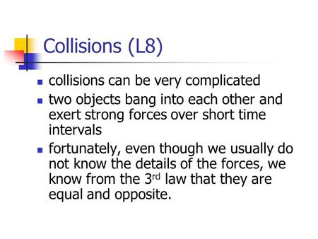 Collisions (L8) collisions can be very complicated two objects bang into each other and exert strong forces over short time intervals fortunately, even.