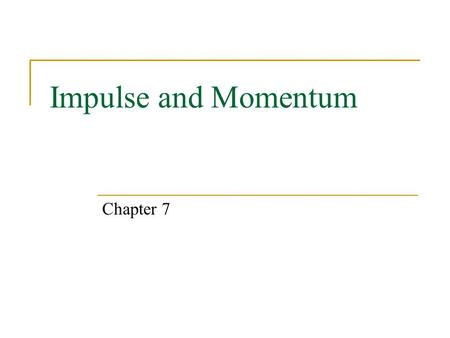 Impulse and Momentum Chapter 7. Expectations After chapter 7, students will:  be able to define and calculate the impulse of a force.  be able to define.