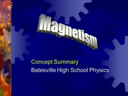 Concept Summary Batesville High School Physics. Magnetic Poles  Magnetic forces are produced by magnetic poles.  Every magnet has both a North and South.