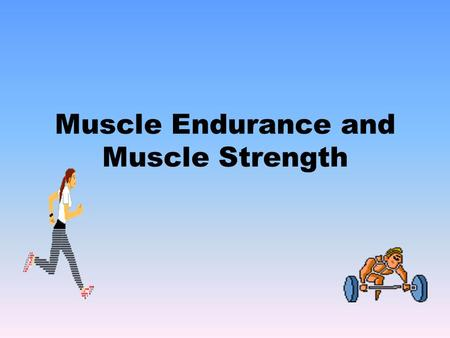 Muscle Endurance and Muscle Strength. Components of Physical Fitness.