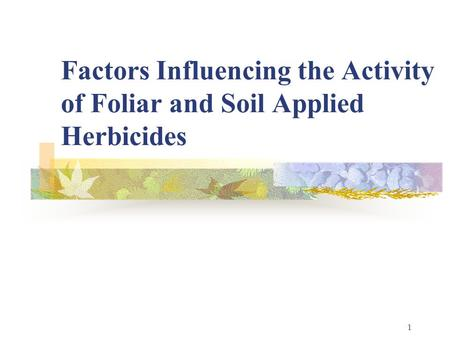 1 Factors Influencing the Activity of Foliar and Soil Applied Herbicides.