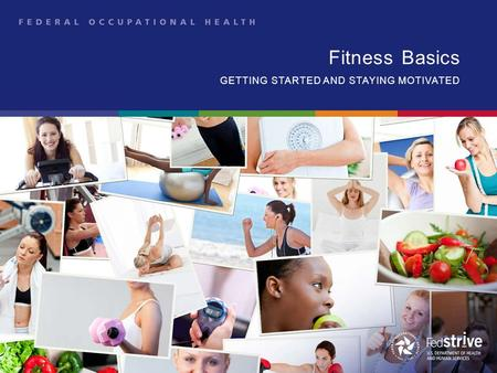 Fitness Basics GETTING STARTED AND STAYING MOTIVATED.