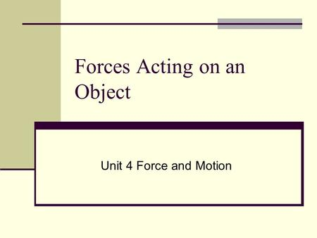 Forces Acting on an Object Unit 4 Force and Motion.