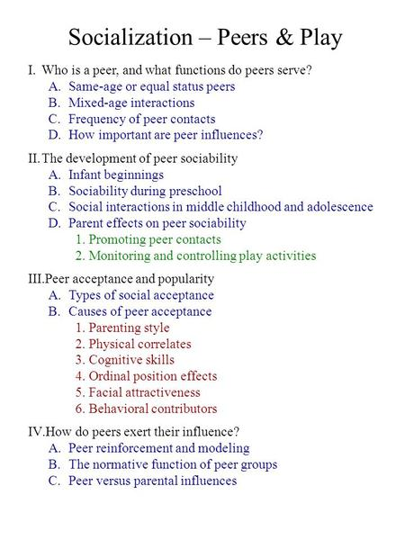 Socialization – Peers & Play I.Who is a peer, and what functions do peers serve? A.Same-age or equal status peers B.Mixed-age interactions C.Frequency.