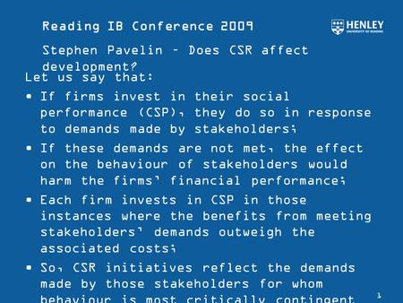 Reading IB Conference 2009 Stephen Pavelin – Does CSR affect development? 1 Let us say that: If firms invest in their social performance (CSP), they do.