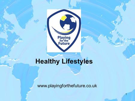 Healthy Lifestyles 1 www.playingforthefuture.co.uk.