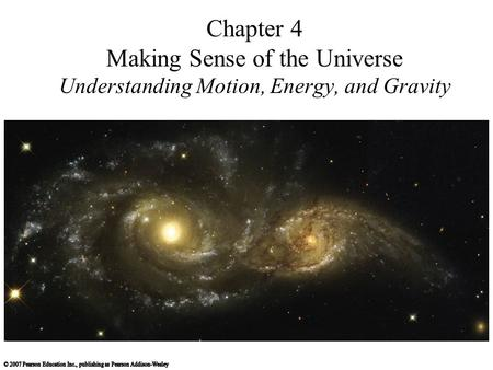 Chapter 4 Making Sense of the Universe Understanding Motion, Energy, and Gravity.