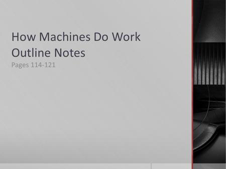 How Machines Do Work Outline Notes Pages 114-121.