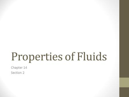 Properties of Fluids Chapter 14 Section 2. How do ships float? Despite their weight, ships are able to float. This is because a greater force pushing.