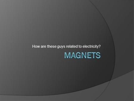 How are these guys related to electricity?. Magnetism Unit Vocabulary 1. Magnet- Definition- Materials that attract iron or contain iron. Sentence- I.
