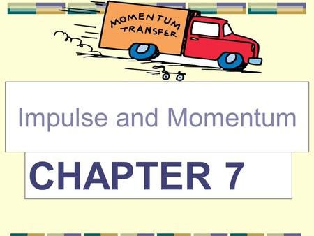 CHAPTER 7 Impulse and Momentum. Objective Define and calculate momentum. Describe changes in momentum in terms of force and time. Source: Wikimedia Commons.