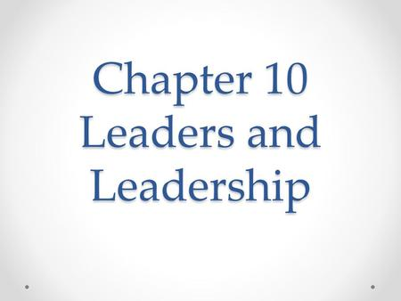 Chapter 10 Leaders and Leadership