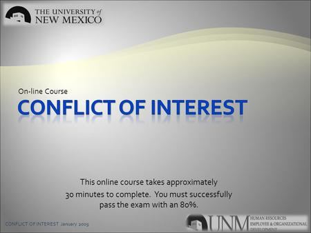 CONFLICT OF INTEREST January 2009 This online course takes approximately 30 minutes to complete. You must successfully pass the exam with an 80%. On-line.