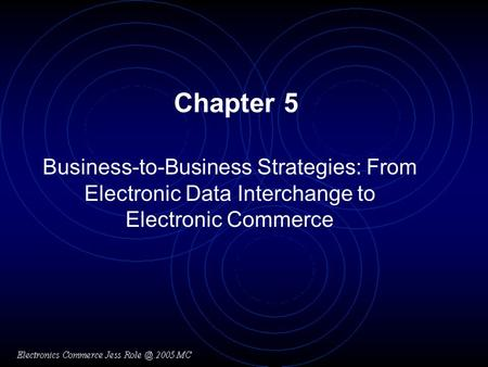 Chapter 5 Business-to-Business Strategies: From Electronic Data Interchange to Electronic Commerce.