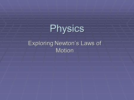 Physics Exploring Newton's Laws of Motion. Newton's First Law of Motion  Inertia  A body in motion tends to stay in motion unless acted upon by an outside.
