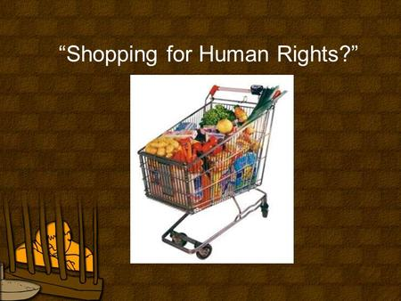 """Shopping for Human Rights?"". Learning Intentions In this lesson you will learn…. 1.What 'trade' is. 2.Why trade is a Human Rights issue. 3.The difference."