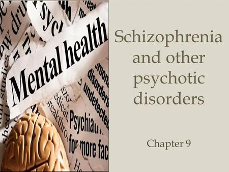  Schizophrenia and other psychotic disorders Chapter 9.