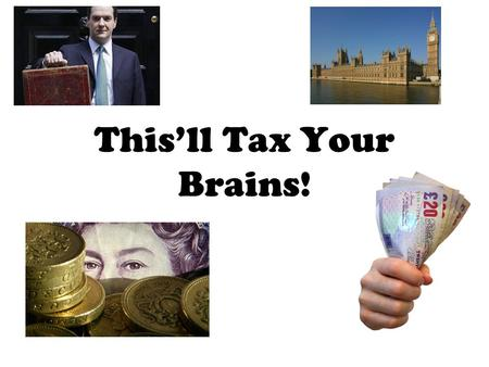 This'll Tax Your Brains!. The Welfare State This was created in 1948, after WW2, when the UK had significant social and economic problems to solve. The.