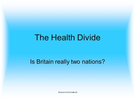 The Health Divide Is Britain really two nations?.