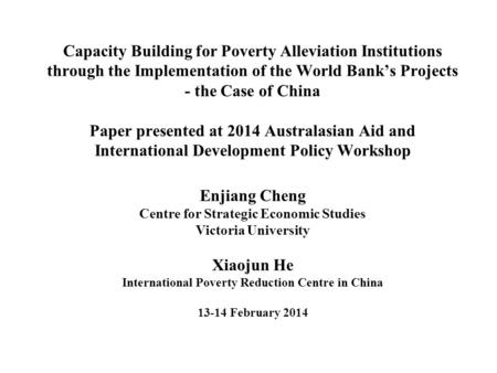 Capacity Building for Poverty Alleviation Institutions through the Implementation of the World Bank's Projects - the Case of China Paper presented at 2014.