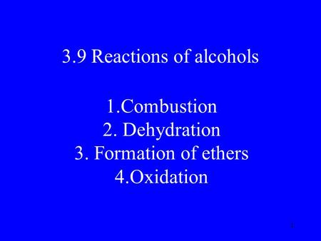 1 3.9 Reactions of alcohols 1.Combustion 2. Dehydration 3. Formation of ethers 4.Oxidation.