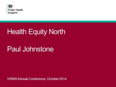 Health Equity North Paul Johnstone VSNW Annual Conference, October 2014.