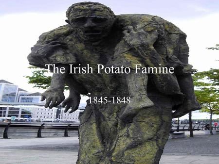 The Irish Potato Famine 1845-1848. Background on Ireland in the mid-1800s Ireland was a farming nation. 8 Million people Poorest nation in the world Only.