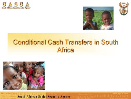 Conditional Cash Transfers in South Africa. Social Security in South Africa: Cash Transfers All grants are means tested (targeted) – All social grants.