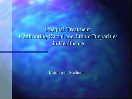 Unequal Treatment: Confronting Racial and Ethnic Disparities in Healthcare Institute of Medicine.