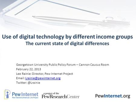 PewInternet.org Use of digital technology by different income groups The current state of digital differences Georgetown University Public Policy Forum.