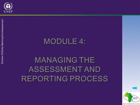 Division Of Early Warning And Assessment MODULE 4: MANAGING THE ASSESSMENT AND REPORTING PROCESS.
