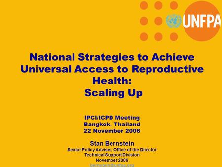 National Strategies to Achieve Universal Access to Reproductive Health: Scaling Up IPCI/ICPD Meeting Bangkok, Thailand 22 November 2006 Stan Bernstein.