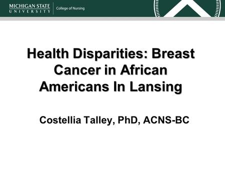Health Disparities: Breast Cancer in African AmericansIn Lansing Health Disparities: Breast Cancer in African Americans In Lansing Costellia Talley, PhD,