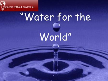"""Water for the World""."