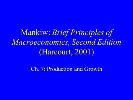Mankiw: Brief Principles of Macroeconomics, Second Edition (Harcourt, 2001) Ch. 7: Production and Growth.