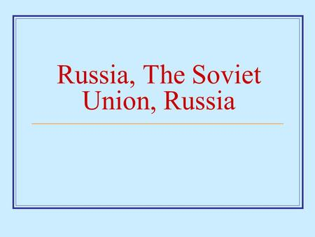 Russia, The Soviet Union, Russia. Before Russia was the Soviet Union… Russia was a monarchy with the leader called a Czar. (title for the leader which.