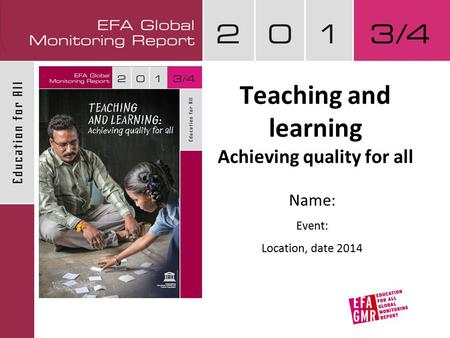 Teaching and learning Achieving quality for all Name: Event: Location, date 2014.
