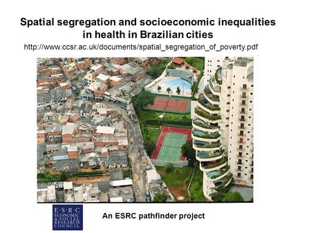 Spatial segregation and socioeconomic inequalities in health in Brazilian cities An ESRC pathfinder project
