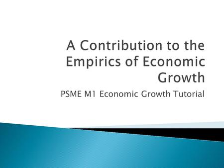 PSME M1 Economic Growth Tutorial.  Introduction ◦ Review of Classic Solow Model ◦ Shortfalls of Solow ◦ Human Capital Accumulation ◦ Convergence Theory.