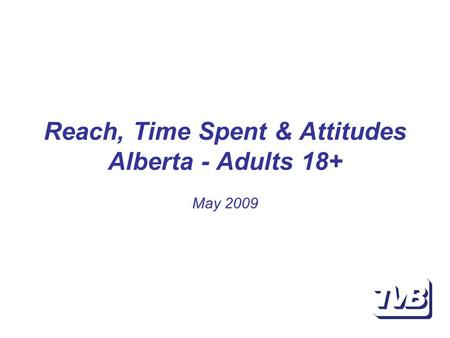 Reach, Time Spent & Attitudes Alberta - Adults 18+ May 2009.