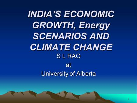 <strong>INDIA</strong>'S ECONOMIC GROWTH, Energy SCENARIOS AND CLIMATE CHANGE