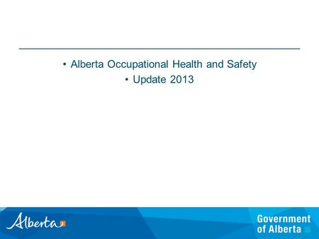 Alberta Occupational Health and Safety Update 2013.